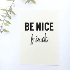Be Nice First ! -------------------------------- Shop all quote prints at CraftStreetDesign.com. They make thoughtful and meaningful gifts for you and for someone you know