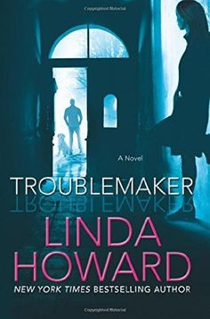 Troublemaker by Linda Howard - New York Times and USA Today bestselling author Linda Howard returns to suspense with a fantastic, fast-paced novel filled with breathtaking twists and turns . . .