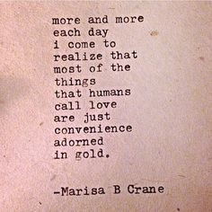Most of the things humans call love are just convenience adorned in gold.