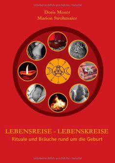 Lebensreise - Lebenskreise: Rituale und Bräuche rund um die Geburt: Amazon.de: Doris Moser, Marion Strohmaier: Bücher