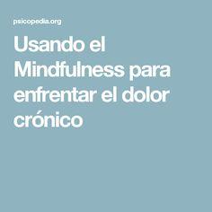Usando el Mindfulness para enfrentar el dolor crónico