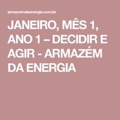 JANEIRO, MÊS 1, ANO 1 – DECIDIR E AGIR - ARMAZÉM DA ENERGIA