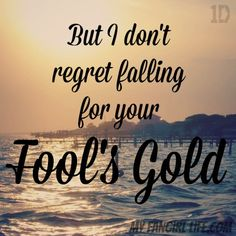 but i don't regret fallin for you fools gold - Google Search
