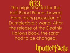 Harry Potter Facts #033:    The original script for the Half-Blood Prince showed Harry taking possession of Dumbledore's wand.  After the release of the Deathly Hallows book, the script had to be changed.