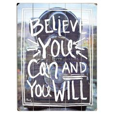 Believe You Can and You Will - Planked Wood Wall Decor by Misty Diller x ArteHouse Wood Wall Decor, Wood Wall Art, Fall Mantel Decorations, Lectures, Great Words, Wall Spaces, Shopping Hacks, Believe In You, Wood Signs