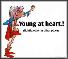 Oh well, it's the young at heart that counts in my book, and that's what counts. :)