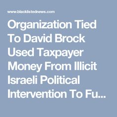 Organization Tied To David Brock Used Taxpayer Money From Illicit Israeli Political Intervention To Fund Clinton Campaign