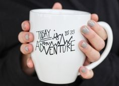 Coffee Mug, Today is an Adventure, quote mug, Calligraphy Mug, gift idea for her, hand lettered coffee mug, inspirational mug