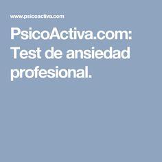 PsicoActiva.com: Test de ansiedad profesional.