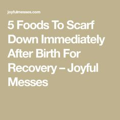 5 Foods To Scarf Down Immediately After Birth For Recovery – Joyful Messes