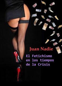 Relatos de  Juan Nadie: El fetichismo en los tiempos de la crisis (relato)...