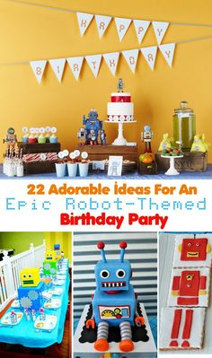 22 Adorable Ideas For An Epic Robot-Themed Birthday Party