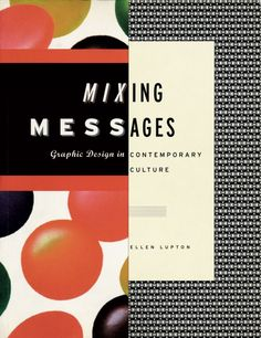 Book Cover ~ Mixing Messages Graphic Design in Contemporary Culture (author: Ellen Lupton) via CHIP KIDD Gallery