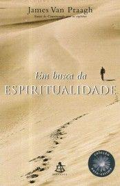 Baixar Livro Em Busca da Espiritualidade - James Van Praagh em PDF, ePub e Mobi