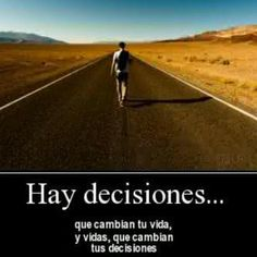 In English.. There are choices that change your life, and lifes that change your choices.