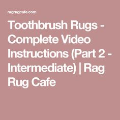 Toothbrush Rugs - Complete Video Instructions (Part 2 - Intermediate) | Rag Rug Cafe
