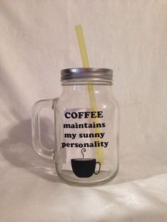 Coffee maintains my sunny personality Mason Jar Tumbler by TheLittleSparkleShop on Etsy https://www.etsy.com/listing/216650242/coffee-maintains-my-sunny-personality
