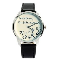 Whatever I'm Late Anyway Watch.... Guess this could be a nice accessory for a night when you want to get lost in time....