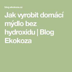 Jak vyrobit domácí mýdlo bez hydroxidu   Blog Ekokoza Blog, Blogging