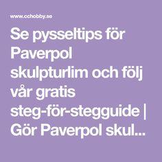 Se pysseltips för Paverpol skulpturlim och följ vår gratis steg-för-stegguide | Gör Paverpol skulpturlim själv