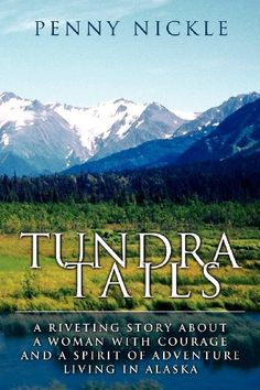 Tundra Tails: A Riveting Story About A Woman with Courage And A Spirit of Adventure Living in Alaska by Penny Nickle. $16.95. Publisher: Wasteland Press (November 7, 2012)