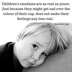 Children's emotions are as real as yours. Just because they might get sad over the colour of their cup does not make their feelings any less real. -Rebekah Lipp ~ Making Home Naturally ~: Mocking Children's Pain is Not Okay
