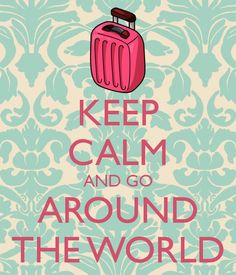 Keep Calm and Go Around The World Keep Calm Posters, Keep Calm Quotes, Quotes To Live By, Keep Calm Signs, Jolie Phrase, Emo, Quotes About Everything, Go Around, Keep Calm And Love
