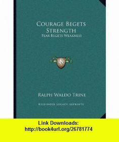 Courage Begets Strength Fear Begets Weakness (9781163061336) Ralph Waldo Trine , ISBN-10: 1163061336  , ISBN-13: 978-1163061336 ,  , tutorials , pdf , ebook , torrent , downloads , rapidshare , filesonic , hotfile , megaupload , fileserve