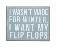 Decorative box sign offers a vintage look & states ''I wasn't made for winter, I want my flip flops''. Primitives By Kathy box signs can free-stand on t. Life Quotes Love, Great Quotes, Quotes To Live By, Me Quotes, Funny Quotes, Inspirational Quotes, Witty Quotes, The Words, Beach Christmas