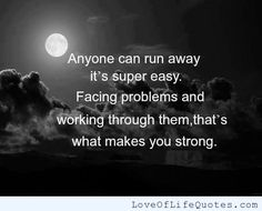 Never run away from your problems - http://www.loveoflifequotes.com/life/never-run-away-from-your-problems/