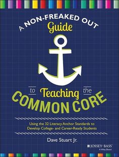 Teaching Common Core - Like having a totally chill, smart buddy at your side, Dave Stuart's book will help you see that implementing the Common Core doesn't have to be a big deal.