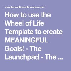 How to use the Wheel of Life Template to create MEANINGFUL Goals! - The Launchpad - The Coaching Tools Company Blog