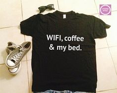 WIFI, coffee & my bed t-shirts for women gifts tshirt womens girls tumblr funny teens teenagers quotes slogan fangirl girlfriends bestfriend