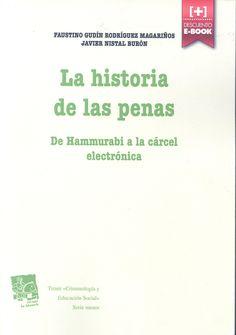 La historia de las penas : de Hammurabi a la cárcel electrónica / Faustino Gudín Rodríguez Magariños, Javier Nistal Burón.     Tirant lo Blanch, 2015