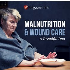 Malnutrition and Wound Care: A Dreadful Duo - Check out these top tips to recognize, treat and prevent malnutrition – and get those patient wounds healing. via @woundcareeducat
