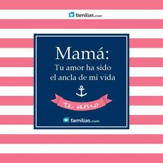Mamá: tu amor ha sido un ancla en mi vida