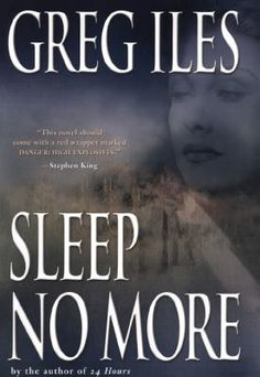 Sleep No More by Greg Iles: Enjoying a happy marriage while remembering an obsessive love affair years earlier (with a woman who subsequently died), John Waters encounters a woman with a secret only his ex-girlfriend knows. When she, too, is killed, Waters' life is enveloped by guilt and suspicion. Iles is masterful at sustaining psychological suspense with a multitude of plot twists and possibilities.
