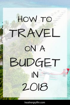HOW TO TRAVEL ON A BUDGET - by HeatherGryffin.com Traveling does not need to be incredibly expensive. With the right tips & tricks you too can travel without having a huge amount of money saved. Today I present to you my 10 tips on how to travel on a budget in 2018.