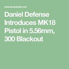 Daniel Defense Introduces MK18 Pistol in 5.56mm, 300 Blackout