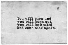 Narcissistic abuse is like being a burn victim. The scars hurt,  and they hurt every day for a long time. Slowly healing begins, and Thu find yourself again.