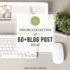 the big collection of 50+ Blog Post Ideas | jones design company
