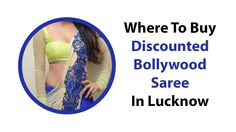 Where To Buy Discounted Bollywood Saree In Lucknow