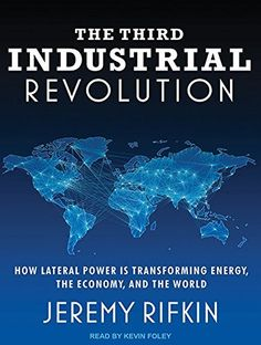 The Third Industrial Revolution: How Lateral Power Is Transforming Energy, the Economy, and the World by Jeremy Rifkin et al., http://www.amazon.com/dp/1452655650/ref=cm_sw_r_pi_dp_Qg7qvb1WSFM60