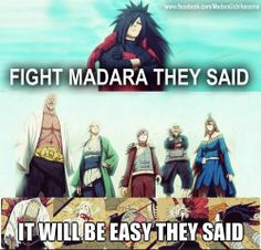 Naruto Memes. Fight Madara they said, it would be easy they said.