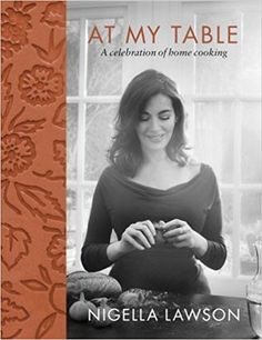 At My Table: A Celebration of Home Cooking - Nigella Lawson, the international bestselling author of such classic cookbooks as How to Be a Domestic Goddess and Simply Nigella: Feel Good Food, shares recipes of the meals that she loves to cook fo. Chefs, Simply Nigella, Chicken Fricassee, White Chocolate Cheesecake, Sticky Toffee Pudding, Colorful Vegetables, Best Cookbooks, Modern Cookbooks, Feel Good Food
