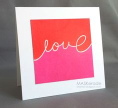 handmade Valentine card .... MASKerade: Valentine's Day Inspiration Blog Hop ... clean and simple ... clever piecing of die cut script LOVE separating square with red on top and hot pink on the bottom  .... luv the graphic look ...