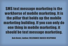 Quote about SMS text message marketing from Bob Bentz, author of Relevance Raises Response: How to Engage and Acquire with Mobile Marketing