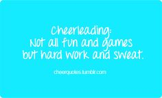 Cheerleading. Not all fun and games but hard work and sweat. #cheerquotes #cheerleading #cheer #cheerleader