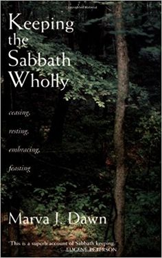 Keeping the Sabbath Wholly: Ceasing, Resting, Embracing, Feasting: Marva J. Dawn: 9780802804570: Amazon.com: Books
