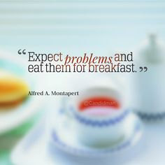 """""""Expect problems and eat them for breakfast"""". #Quotes by #AlfredAMontapert via @candidman"""